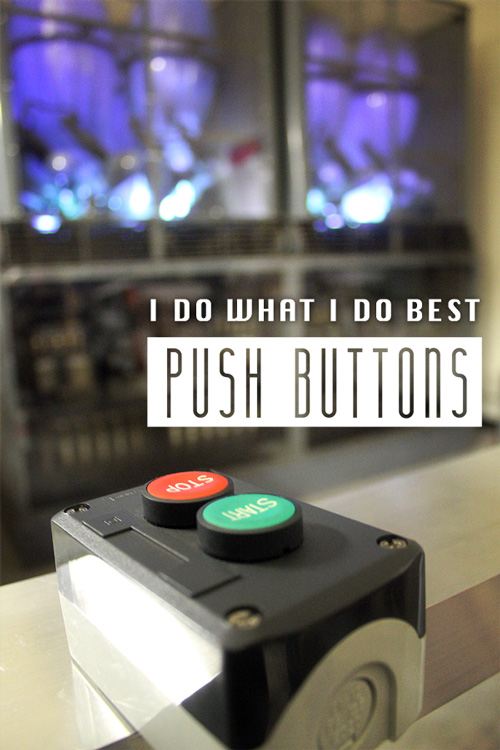 I do what I do best: Push buttons.