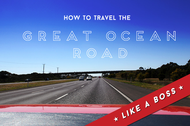 How to travel the Great Ocean Road, like a Boss