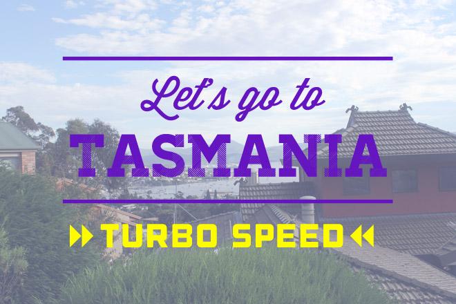 Let's go to Tasmania!
