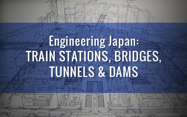 Engineering Japan: Train Stations, Bridges, Tunnels & Dams