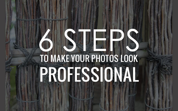 6 Steps to Make Your Photos Look Professional