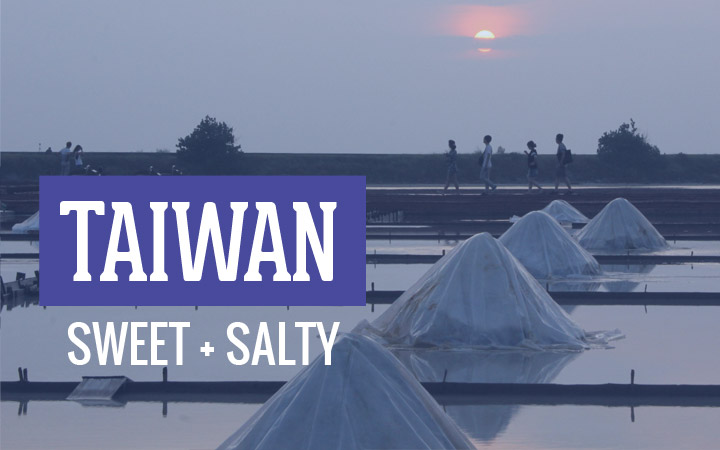 Taiwan: Sweet & Salty
