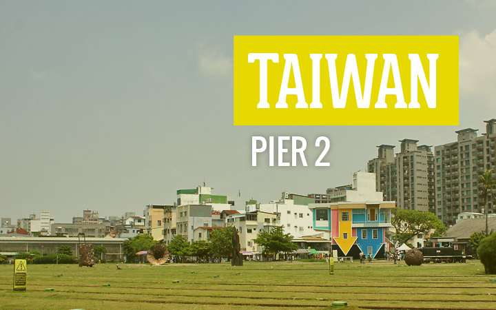 Taiwan: Pier 2 Art Centre